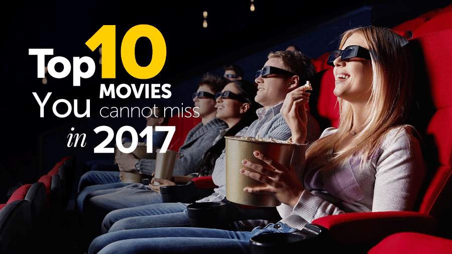 Top 10 Movies You Cannot Miss In 2017