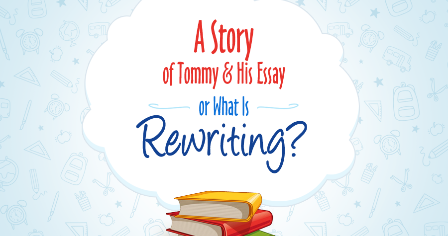 A Story of Tommy and His Essay or What Is Rewriting?
