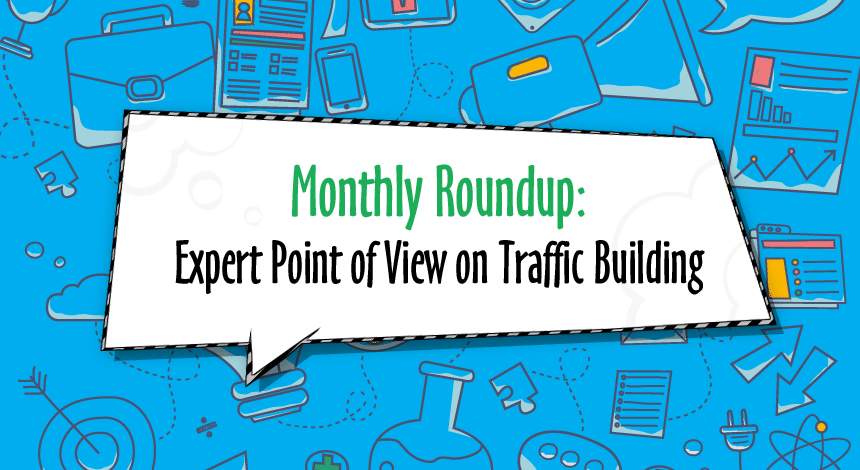 Monthly Roundup: Expert Point of View on Traffic Building