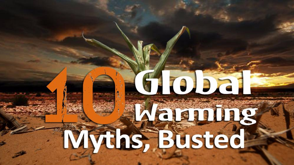 10 Global Warming Myths, Busted