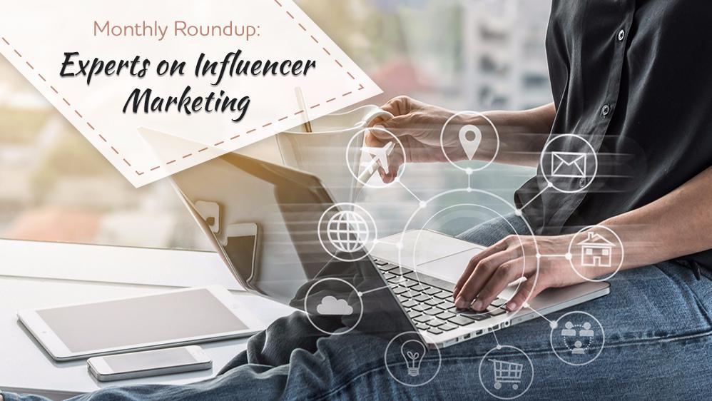 Monthly Roundup: Experts on Influencer Marketing