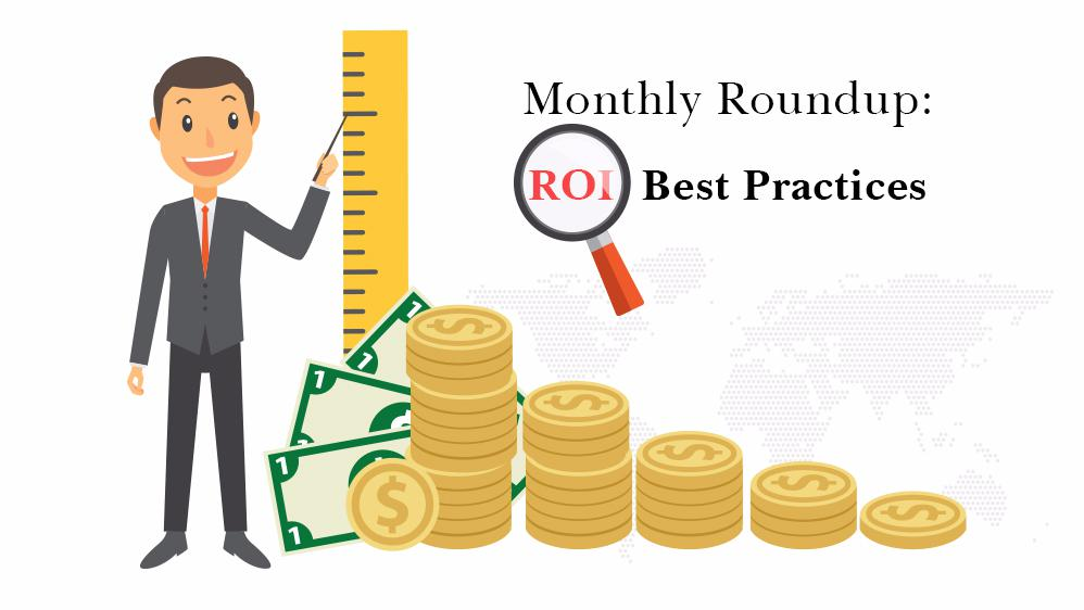 Monthly Roundup: ROI Best Practices
