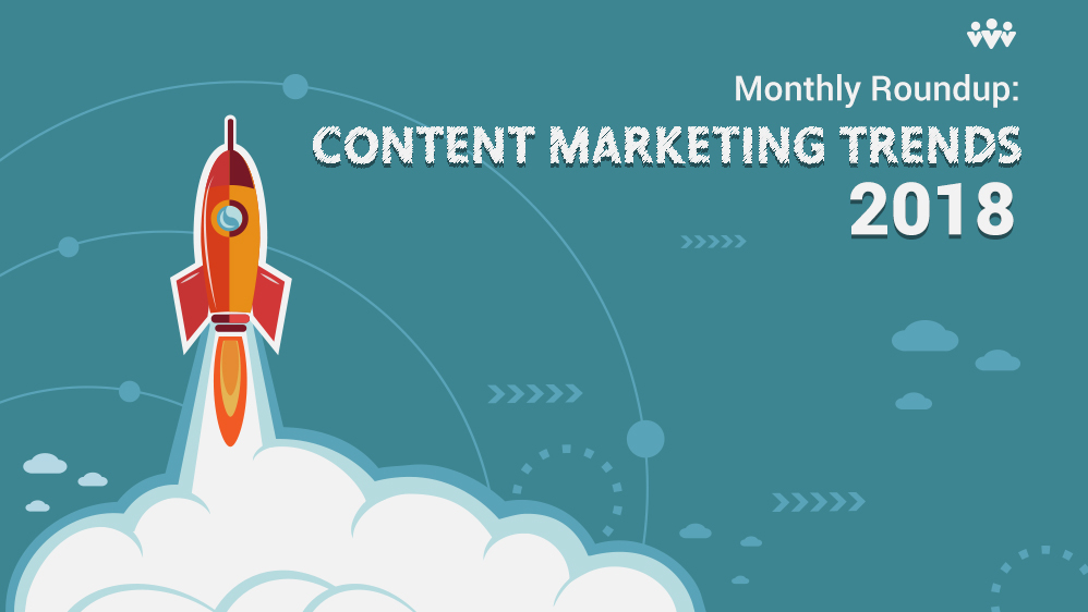 Monthly Roundup: Content Marketing Trends 2018