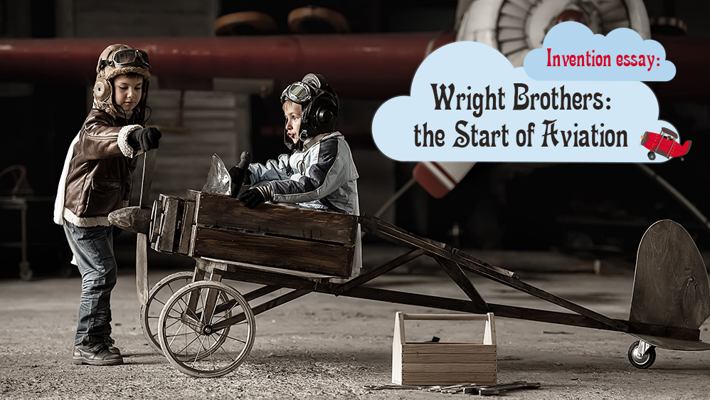 Invention Essay: Wright Brothers: the Start of Aviation