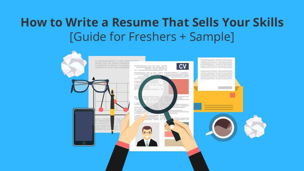 How to Write a Resume That Sells Your Skills + Sample for Freshers