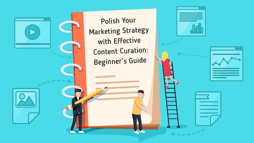 Polish Your Marketing Strategy with Effective Content Curation: Beginner's Guide