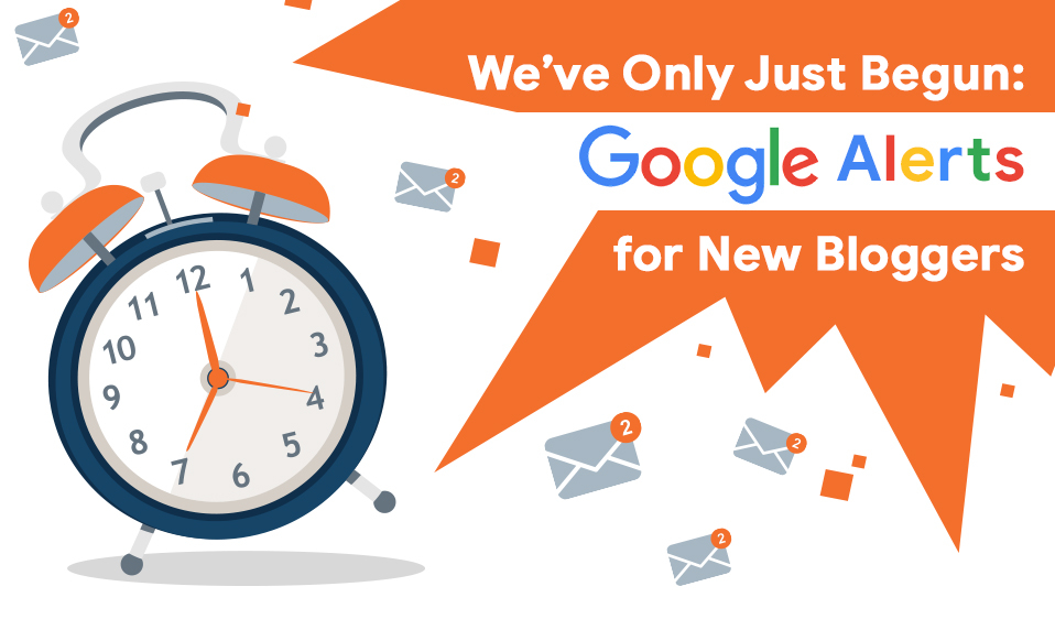 We've Only Just Begun: Google Alerts for New Bloggers