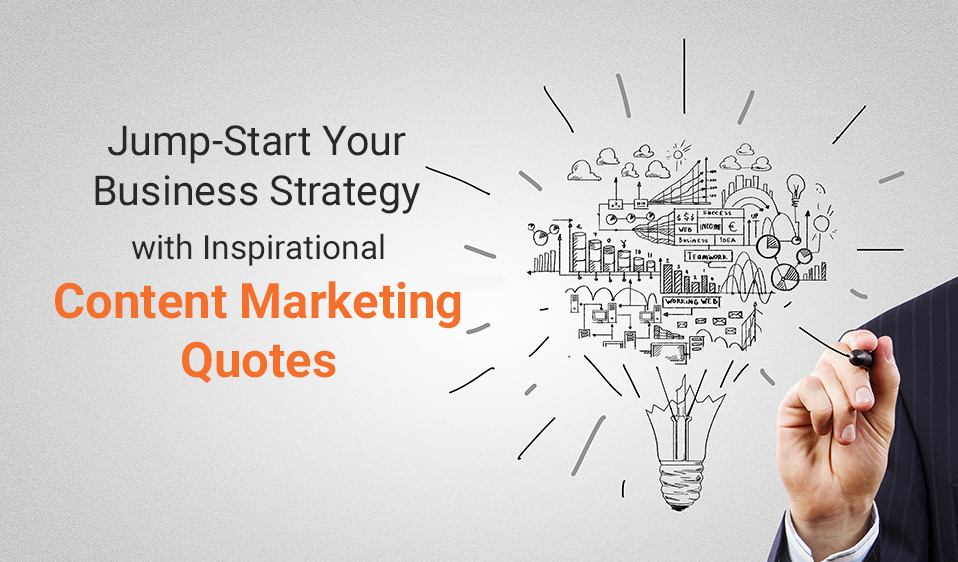 Jump-Start Your Business Strategy with Inspirational Content Marketing Quotes