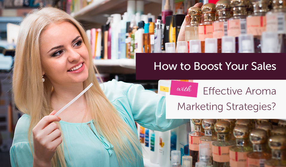 How to Boost Your Sales with Effective Aroma Marketing Strategies