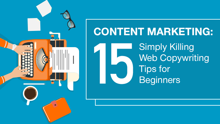 Content Marketing: 15 Simply Killing Web Copywriting Tips for Beginners [+Infographic]