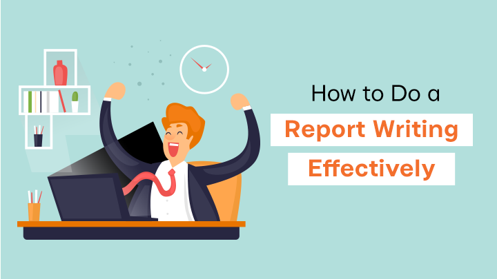 How to Do a Report Writing Effectively: Tips on Writing an Outstanding Report and a Free Report Writing Example
