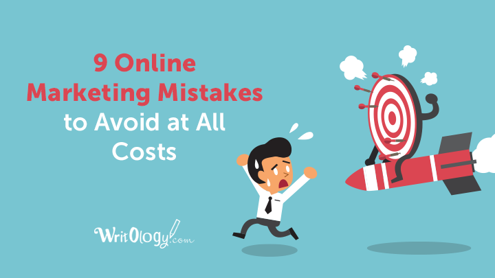 9 Inexcusable Online Marketing Mistakes to Avoid at All Costs