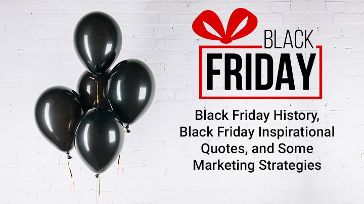 Black Friday History, Black Friday Inspirational Quotes, and Some Marketing Strategies
