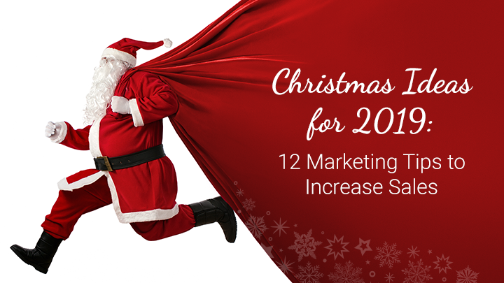Christmas Ideas for 2019: 12 Marketing Tips to Increase Sales