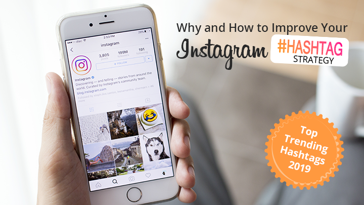 Why and How to Improve Your Instagram Hashtag Strategy - Top Trending Hashtags 2019