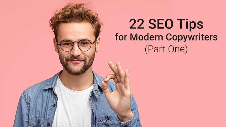 22 SEO Tips for Modern Copywriters (Part One) [Updated 2019]