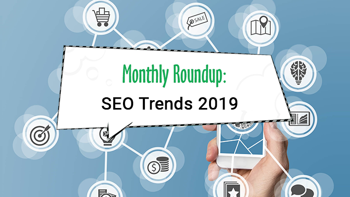 Monthly Roundup: SEO Trends 2019