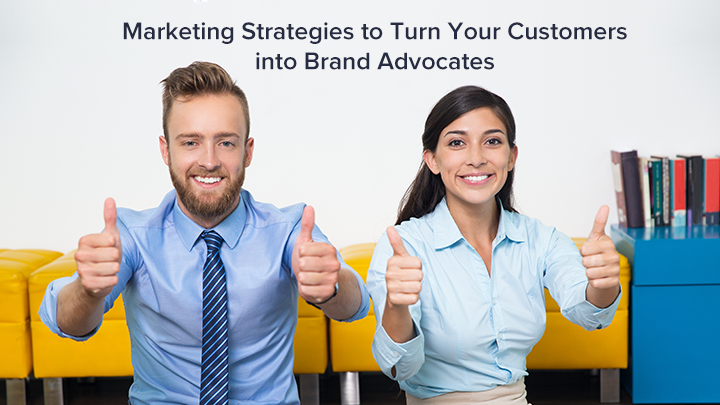 Marketing Strategies to Turn Your Customers into Brand Advocates [Guest Post]