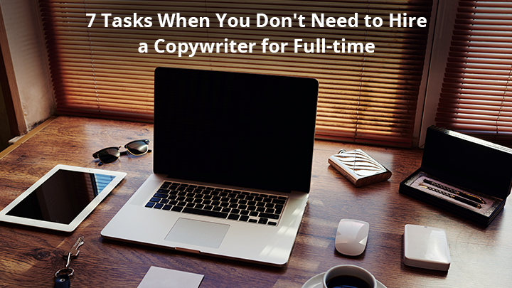 7 Tasks When You Don't Need to Hire a Copywriter for Full-time, or How a Freelance Copywriter Is Better