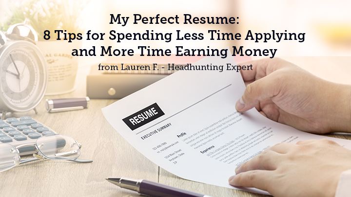My Perfect Resume: 8 Tips for Spending Less Time Applying and More Time Earning Money from Lauren F. - Headhunting Expert