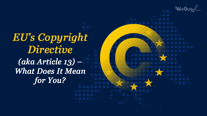 EU's Copyright Directive (aka Article 13) – What Does It Mean for You?