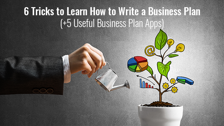 6 Tricks to Learn How to Write a Business Plan (+5 Useful Business Plan Apps)