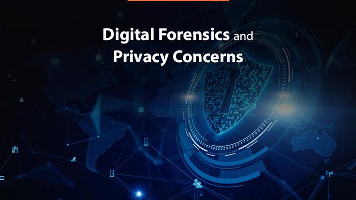Digital Forensics and Privacy Concerns Essay Sample